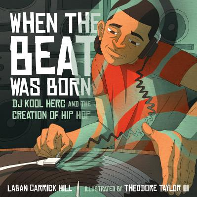 When the Beat Was Born By Hill, Laban Carrick/ Taylor, Theodore, III (ILT)